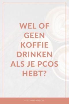 WEL OF GEEN KOFFIE DRINKEN ALS JE PCOS HEBT